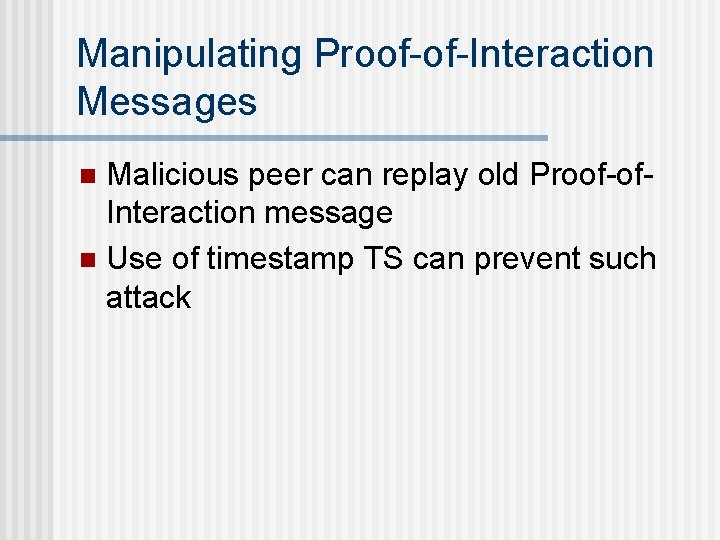 Manipulating Proof-of-Interaction Messages Malicious peer can replay old Proof-of. Interaction message n Use of