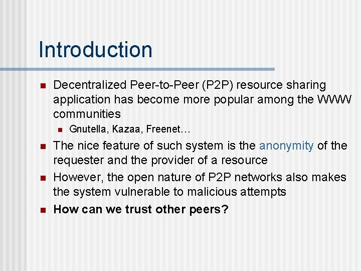 Introduction n Decentralized Peer-to-Peer (P 2 P) resource sharing application has become more popular