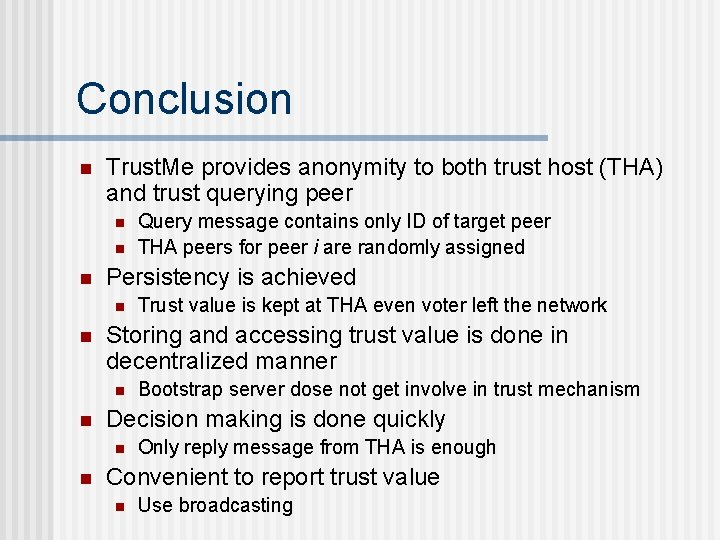 Conclusion n Trust. Me provides anonymity to both trust host (THA) and trust querying