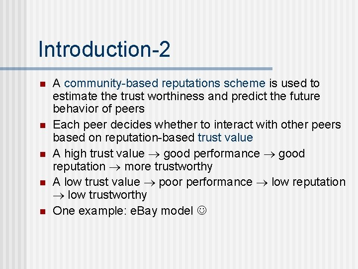 Introduction-2 n n n A community-based reputations scheme is used to estimate the trust