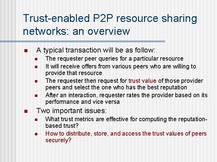 Trust-enabled P 2 P resource sharing networks: an overview n A typical transaction will