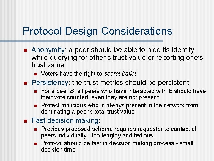 Protocol Design Considerations n Anonymity: a peer should be able to hide its identity