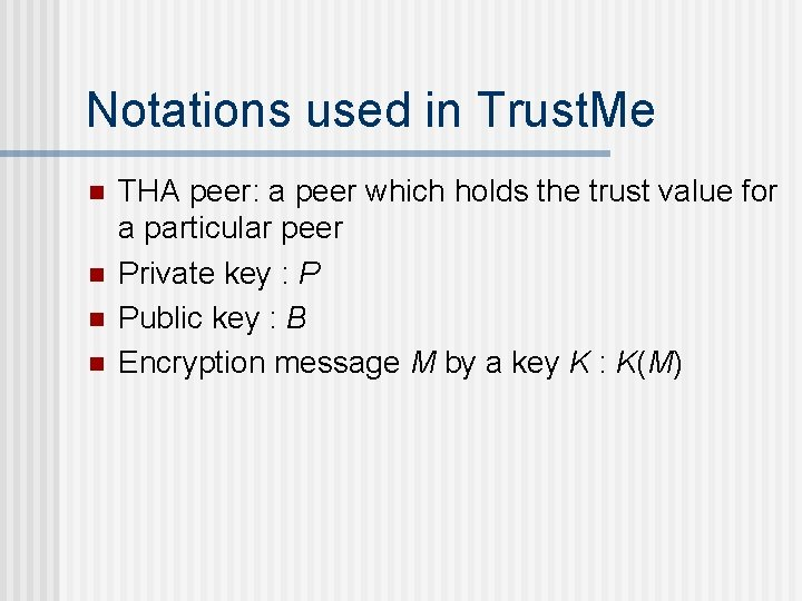 Notations used in Trust. Me n n THA peer: a peer which holds the
