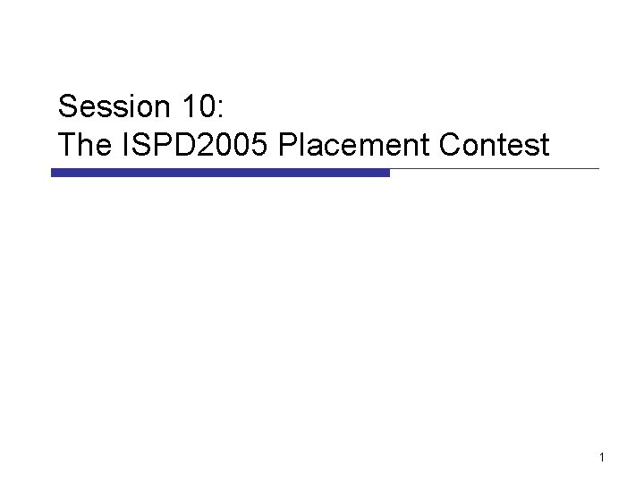 Session 10: The ISPD 2005 Placement Contest 1