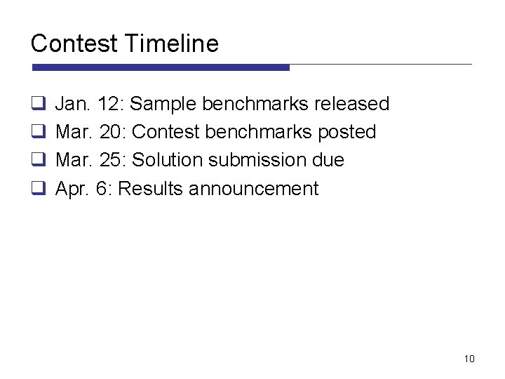 Contest Timeline q q Jan. 12: Sample benchmarks released Mar. 20: Contest benchmarks posted