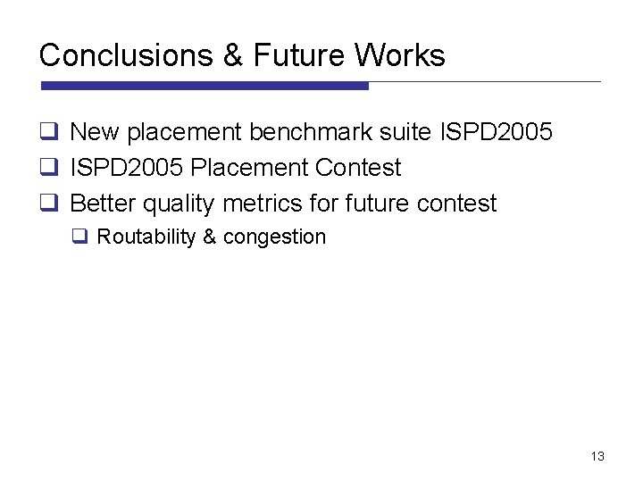Conclusions & Future Works q New placement benchmark suite ISPD 2005 q ISPD 2005