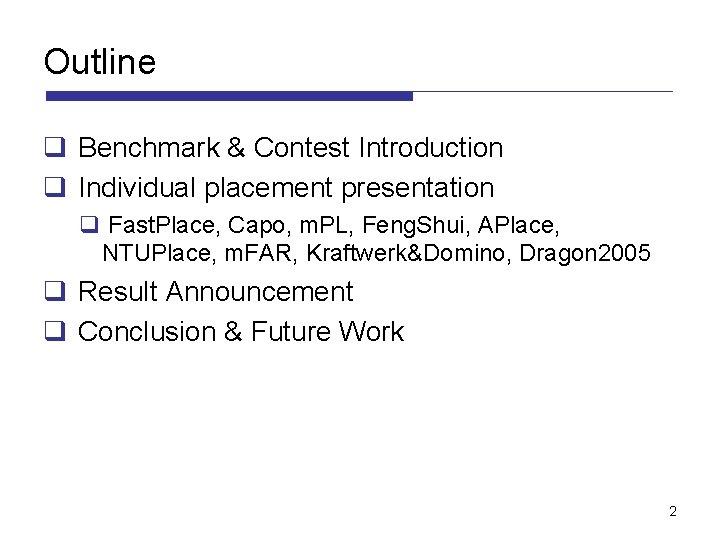Outline q Benchmark & Contest Introduction q Individual placement presentation q Fast. Place, Capo,