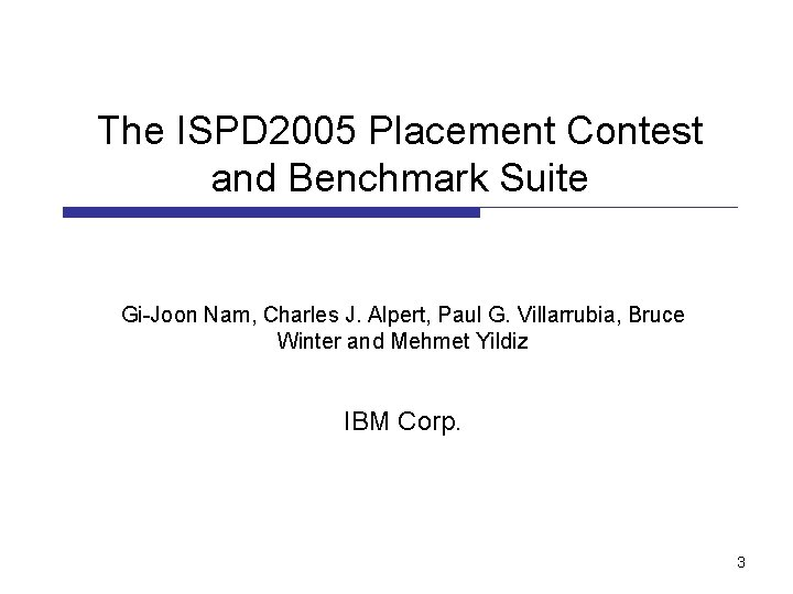 The ISPD 2005 Placement Contest and Benchmark Suite Gi-Joon Nam, Charles J. Alpert, Paul
