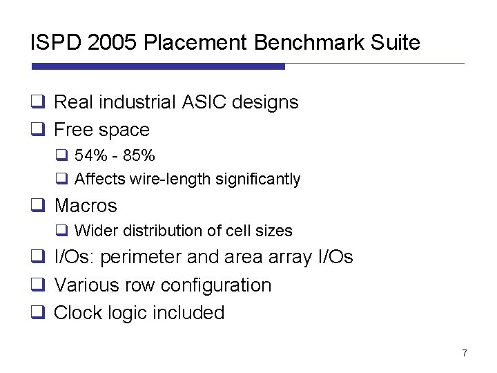 ISPD 2005 Placement Benchmark Suite q Real industrial ASIC designs q Free space q