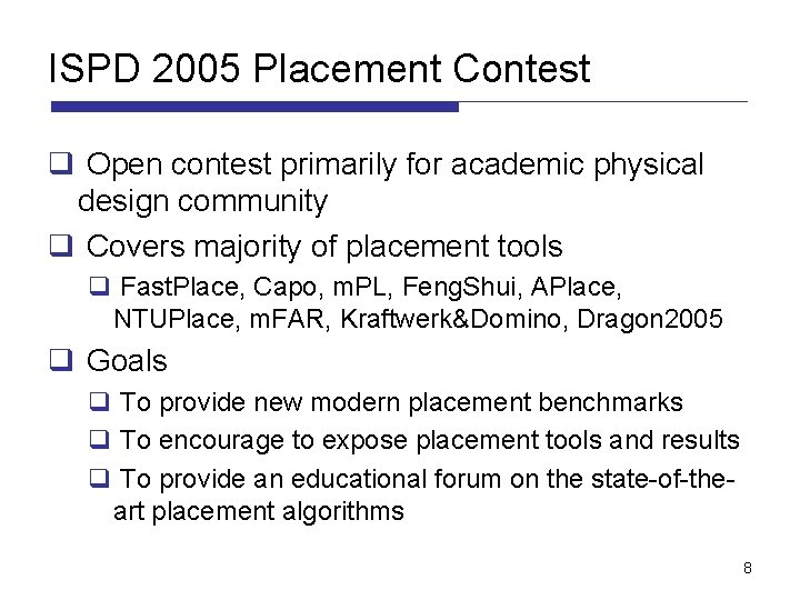 ISPD 2005 Placement Contest q Open contest primarily for academic physical design community q