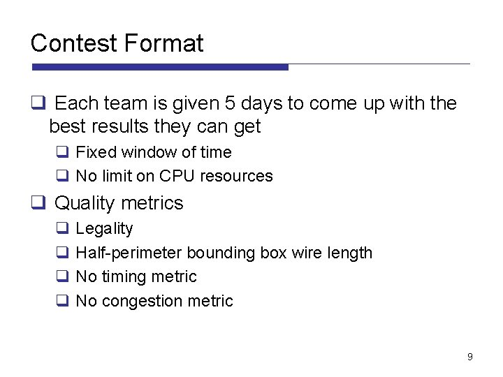 Contest Format q Each team is given 5 days to come up with the