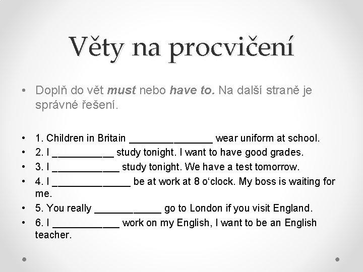 Věty na procvičení • Doplň do vět must nebo have to. Na další straně