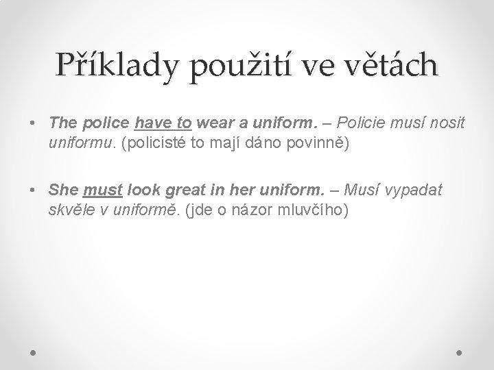 Příklady použití ve větách • The police have to wear a uniform. – Policie