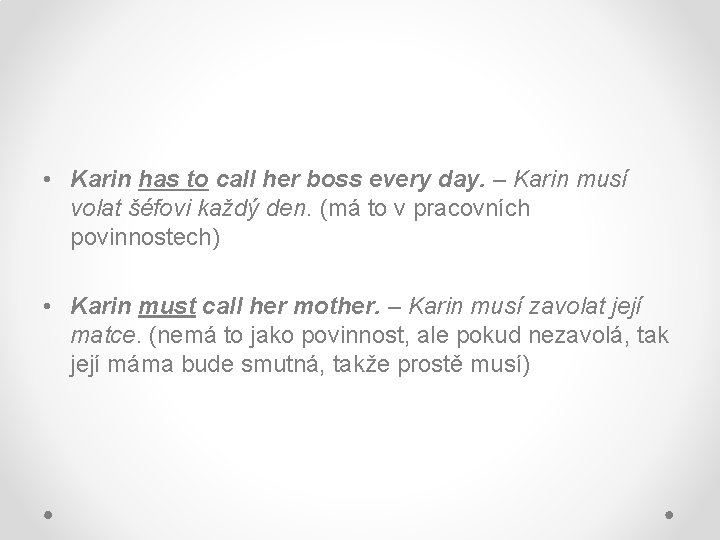 • Karin has to call her boss every day. – Karin musí volat