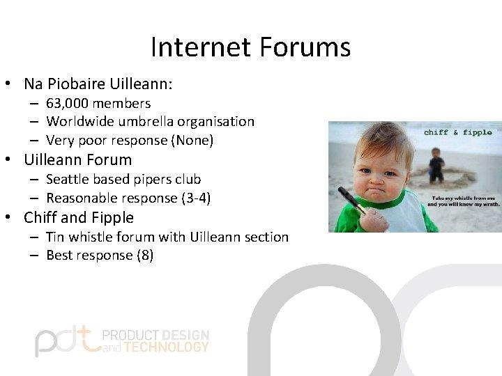 Internet Forums • Na Piobaire Uilleann: – 63, 000 members – Worldwide umbrella organisation