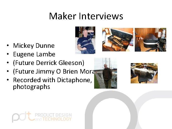 Maker Interviews • • • Mickey Dunne Eugene Lambe (Future Derrick Gleeson) (Future Jimmy