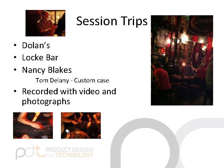 Session Trips • Dolan's • Locke Bar • Nancy Blakes Tom Delany - Custom