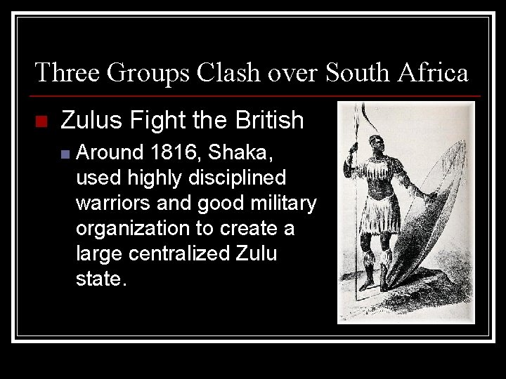 Three Groups Clash over South Africa n Zulus Fight the British n Around 1816,