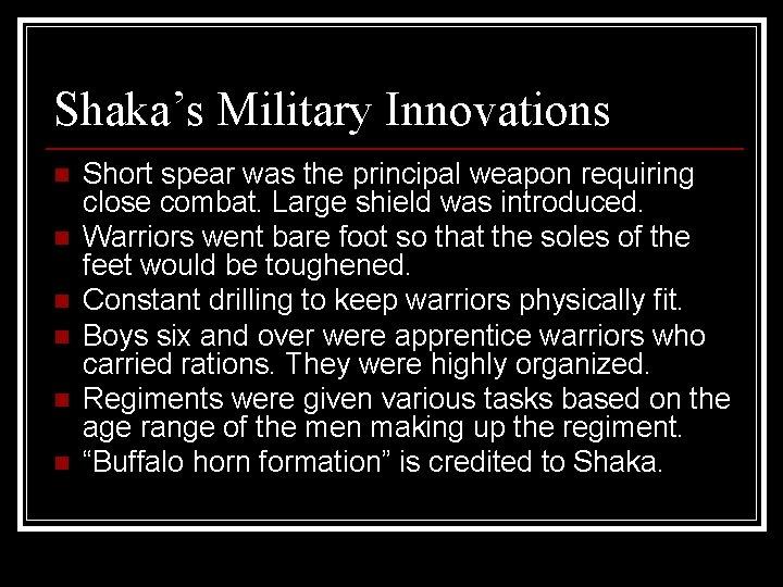 Shaka's Military Innovations n n n Short spear was the principal weapon requiring close