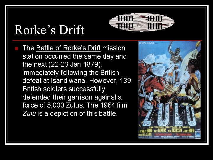 Rorke's Drift n The Battle of Rorke's Drift mission station occurred the same day