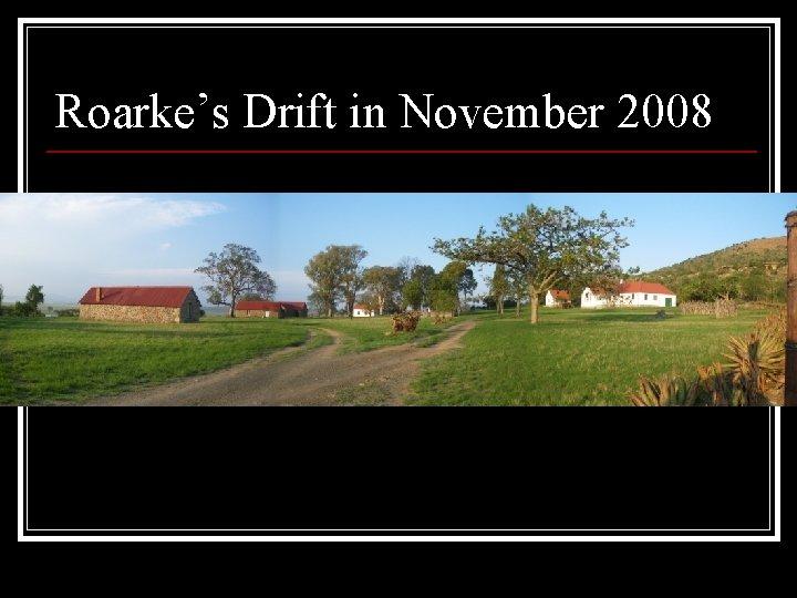Roarke's Drift in November 2008