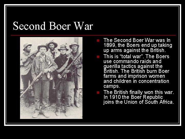 Second Boer War n n n The Second Boer War was In 1899, the