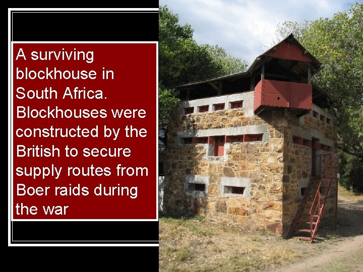 A surviving blockhouse in South Africa. Blockhouses were constructed by the British to secure