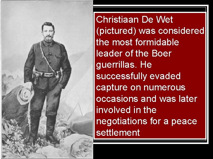 Christiaan De Wet (pictured) was considered the most formidable leader of the Boer guerrillas.