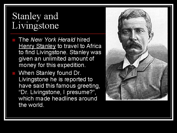 Stanley and Livingstone n n The New York Herald hired Henry Stanley to travel