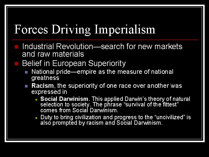 Forces Driving Imperialism n n Industrial Revolution—search for new markets and raw materials Belief