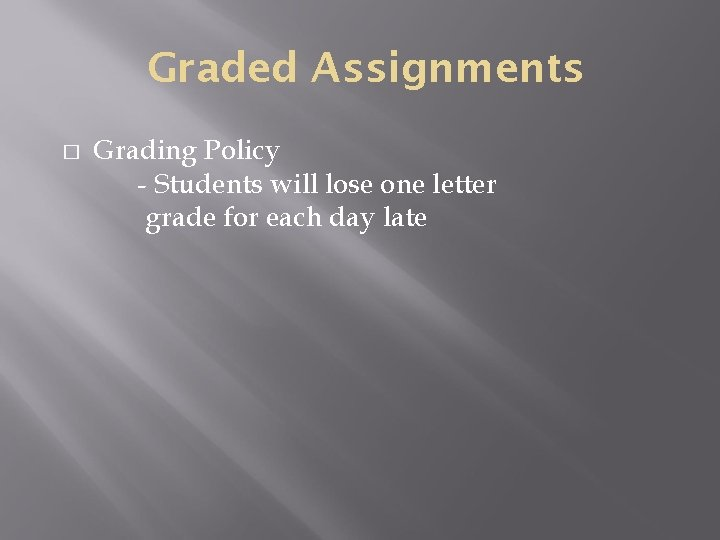 Graded Assignments � Grading Policy - Students will lose one letter grade for each