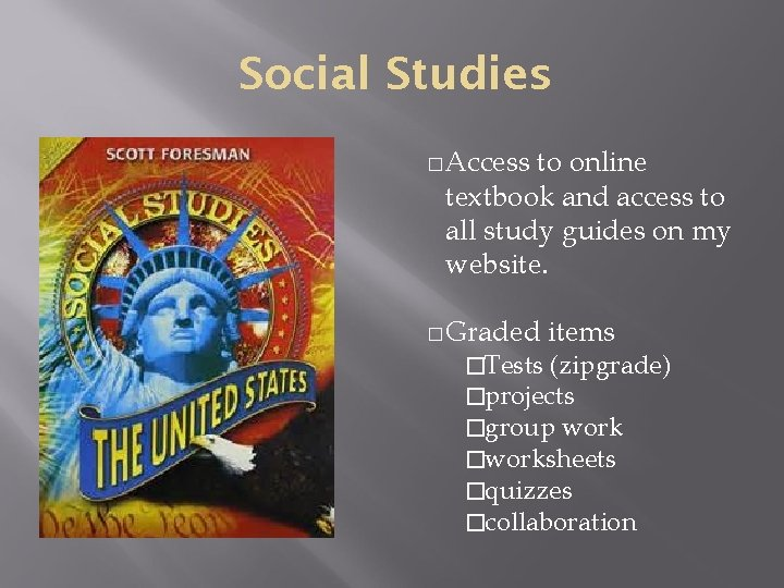 Social Studies � Access to online textbook and access to all study guides on