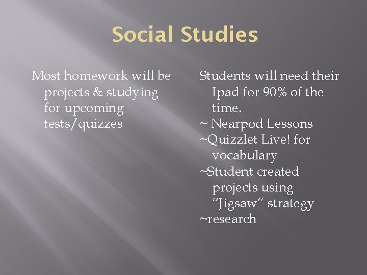 Social Studies Most homework will be projects & studying for upcoming tests/quizzes Students will