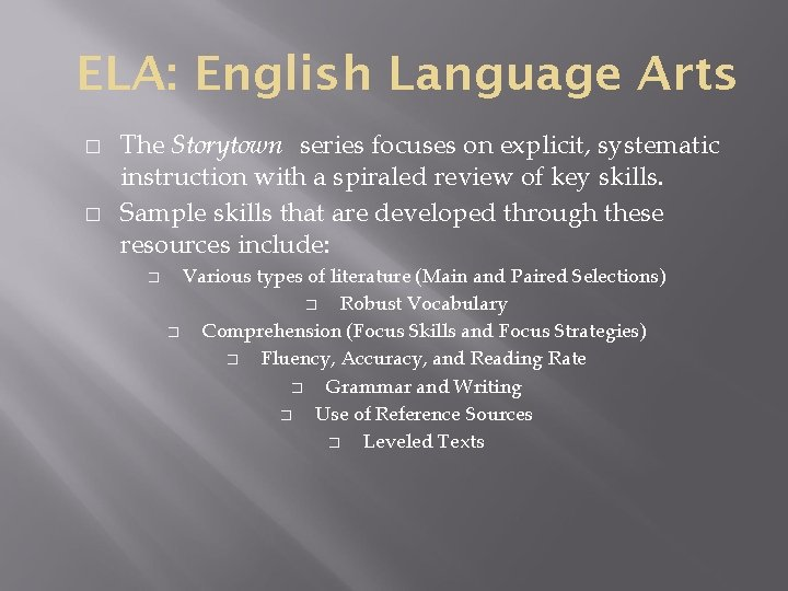 ELA: English Language Arts � � The Storytown series focuses on explicit, systematic instruction