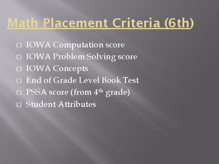 Math Placement Criteria (6 th) � � � IOWA Computation score IOWA Problem Solving