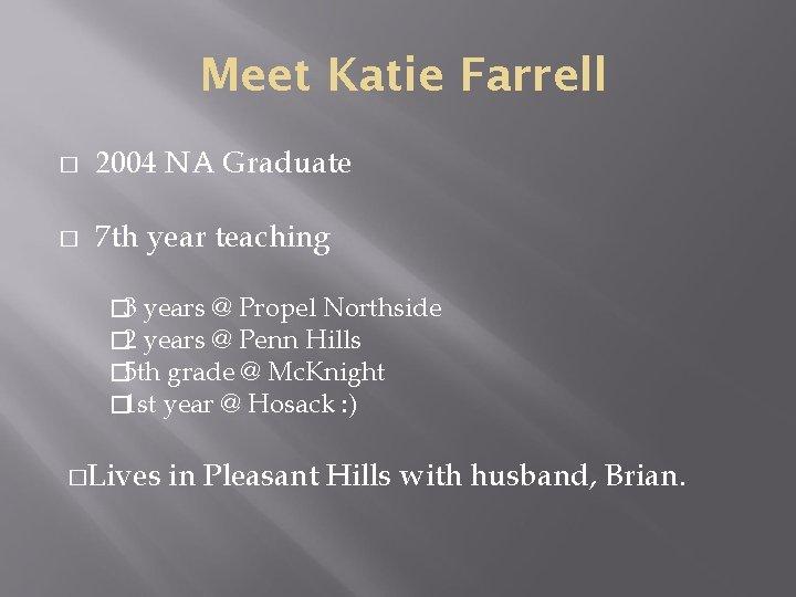 Meet Katie Farrell � 2004 NA Graduate � 7 th year teaching � 3