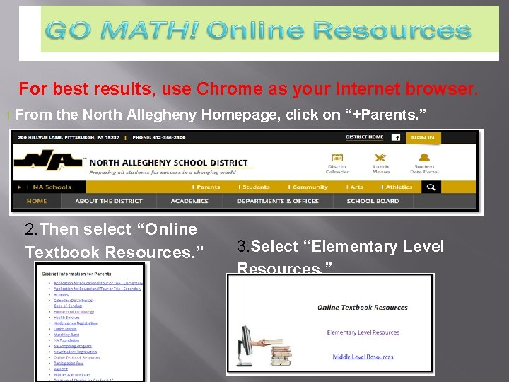For best results, use Chrome as your Internet browser. 1. From the North Allegheny