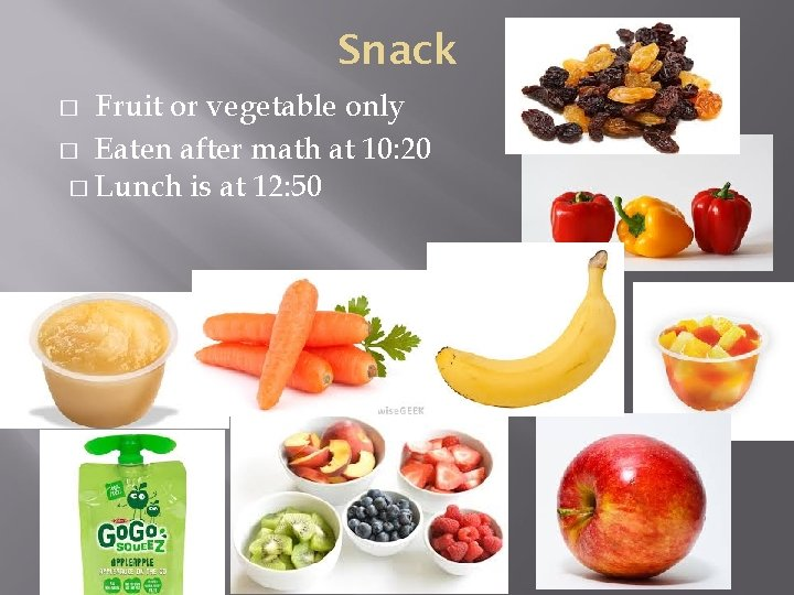 Snack Fruit or vegetable only � Eaten after math at 10: 20 � Lunch