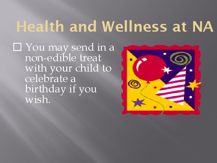 Health and Wellness at NA � You may send in a non-edible treat with