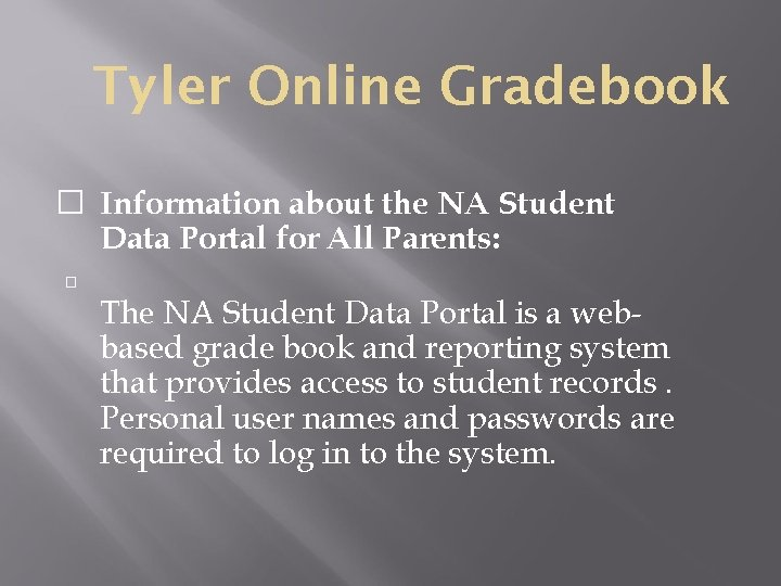 Tyler Online Gradebook � Information about the NA Student Data Portal for All Parents:
