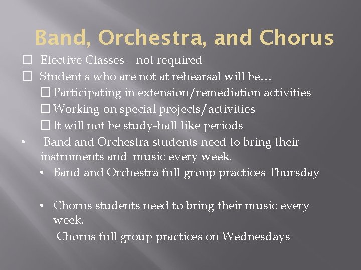 Band, Orchestra, and Chorus � Elective Classes – not required � Student s who