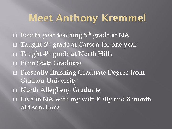 Meet Anthony Kremmel � � � � Fourth year teaching 5 th grade at