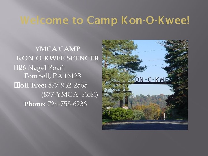 Welcome to Camp Kon-O-Kwee! YMCA CAMP KON-O-KWEE SPENCER � 126 Nagel Road Fombell, PA