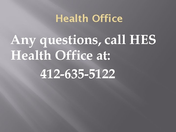 Health Office Any questions, call HES Health Office at: 412 -635 -5122
