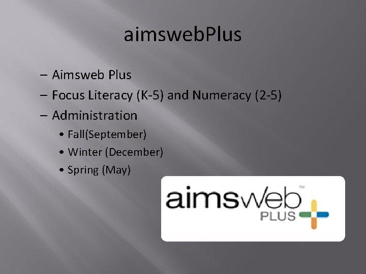 aimsweb. Plus – Aimsweb Plus – Focus Literacy (K-5) and Numeracy (2 -5) –