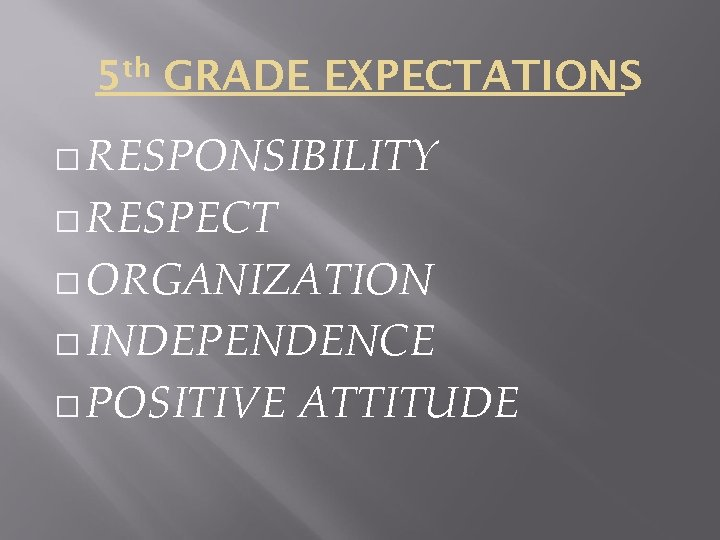 5 th GRADE EXPECTATIONS � RESPONSIBILITY � RESPECT � ORGANIZATION � INDEPENDENCE � POSITIVE