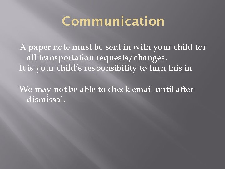 Communication A paper note must be sent in with your child for all transportation