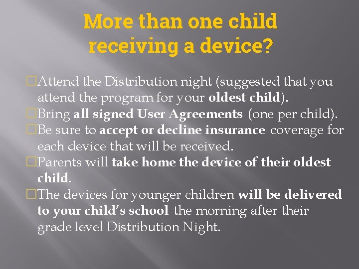 More than one child receiving a device? �Attend the Distribution night (suggested that you