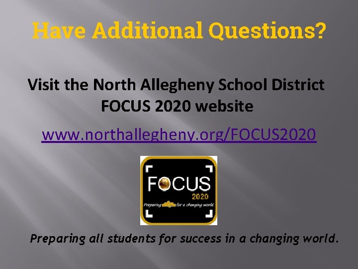 Have Additional Questions? Visit the North Allegheny School District FOCUS 2020 website www. northallegheny.