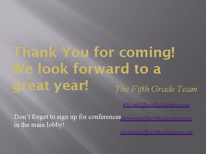 Thank You for coming! We look forward to a great year! The Fifth Grade